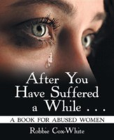 After You Have Suffered a While . . .: A Book for Abused Women