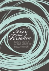 Never Forsaken: God's Mercy in the  Midst of Miscarriage