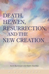 Death, Heaven, Resurrection and the New Creation