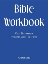 Bible Workbook: Old Testament Volume One (Of Two)