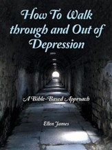 How to Walk Through and out of Depression: A Bible-Based Approach