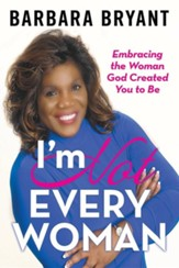 I'm Not Every Woman: Embracing the Woman God Created You to Be