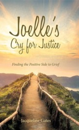 Joelle's Cry for Justice: Finding the Positive Side to Grief