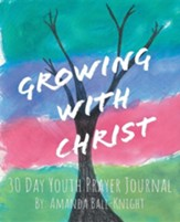 Growing with Christ: 30 Day Youth Prayer Journal