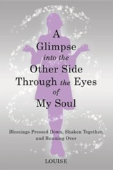 A Glimpse into the Other Side Through the Eyes of My Soul: Blessings Pressed Down, Shaken Together, and Running Over