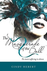 The Masquerade of the Ball: No More Suffering in Silence