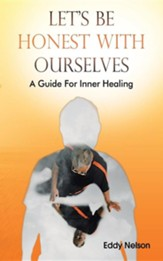 Let's Be Honest with Ourselves: A Guide for Inner Healing