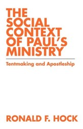 Social Context of Paul's Ministry, The: Tentmaking and Apostleship