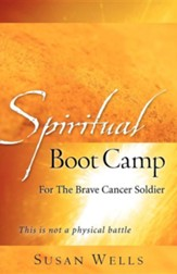 Spiritual Boot Camp: For the Brave Cancer Soldier