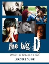 The Big D; Divorce Thru the Eyes of a Teen Leaders Guide