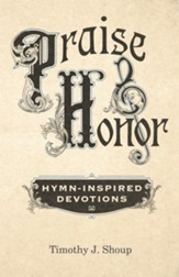 Praise and Honor: Hymn-Inspired Devotions