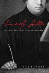 Sincerely, Luther: Life and Times from the Great Reformer