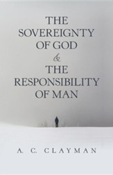 The Sovereignty of God & the Responsibility of Man