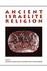 Ancient Israelite Religion: Essays in Honor of Frank Moore Cross