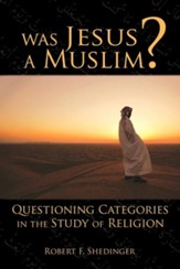 Was Jesus a Muslim? Questioning Categories in the Study of Religion
