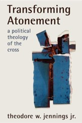 Transforming Atonement: A Political Theology of the Cross