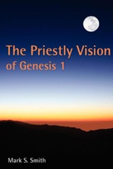 The Priestly Vision of Genesis 1