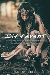 Different: The Story of My Handicap: the Battles I Faced, the Lessons I Learned, and the Wholeness I Found in Jesus