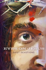Eyes on Jesus: Daily Devotions for Lent and Easter