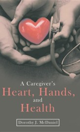 A Caregiver's Heart, Hands, and Health