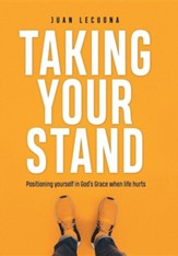Taking Your Stand: Positioning Yourself in God's Grace When Life Hurts