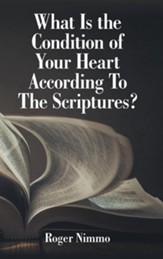What Is the Condition of Your Heart According to the Scriptures?