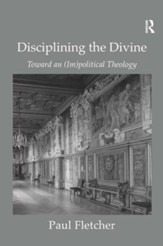 Discipling the Divine: Toward an (Im)political Theology