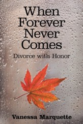 When Forever Never Comes: Divorce with Honor