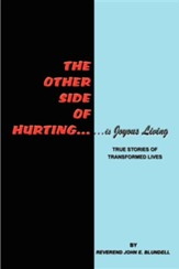 The Other Side of Hurting: True Stories of Transformed Lives