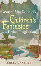 George MacDonald's Children's Fantasies and the Divine Imagination