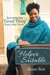 A Helper Suitable: Becoming That 'Good Thing' Every Man Needs
