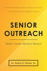 Senior Outreach: Senior Citizen Ministry Manual