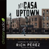 Mi Casa Uptown: Learning to Love Again - unabridged audio book on CD