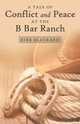 A Tale of Conflict and Peace at the B Bar Ranch
