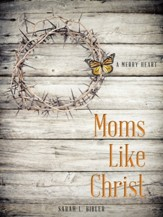 Moms Like Christ: A Merry Heart