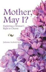 Mother, May I?: Exploring a Woman's Right to Choose