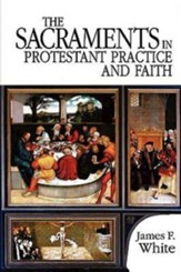 The Sacraments in Protestant Practice and Faith