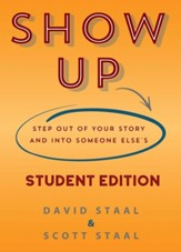 Show Up: Step Out Of Your Story And Into Someone Else's, Student Edition