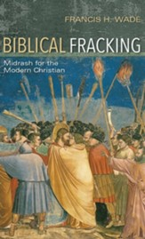 Biblical Fracking: Midrash for the Modern Christian