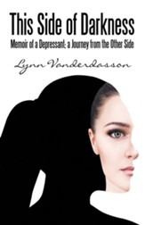 This Side of Darkness: Memoir of a Depressant; a Journey from the Other Side