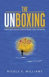 The Unboxing: A Black Girl's Journey of Mental Health, Faith, and Identity