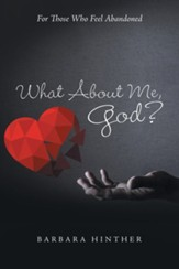 What About Me, God?: For Those Who Feel Abandoned