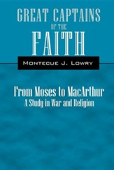 Great Captains of the Faith: From Moses to MacArthur a Study in War and Religion