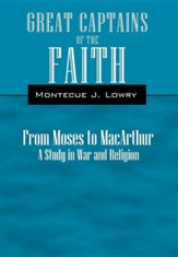 Great Captains of the Faith from Moses to MacArthur: A Study in War and Religion