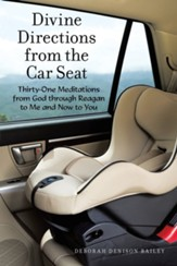 Divine Directions from the Car Seat: Thirty-One Meditations from God Through Reagan to Me and Now to You
