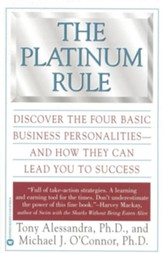 The Platinum Rule: Discover the Four Basic Business Personalities-And How They Can Lead to Success