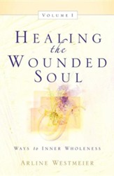 Healing the Wounded Soul, Vol. I