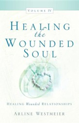 Healing the Wounded Soul, Vol. IV