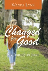 Changed for Good: My Journey to Jesus