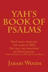 Yah's Book of Psalms: For I Shall Proclaim the Name of Yah, Oh, Tell the Greatness of Our Creator! -Deuteronomy 32:3 (New Jerusalem Bible)